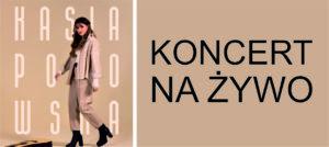 Kasia Popowska – Koncert na żywo (bez publiczności). TRANSMISJA ONLINE