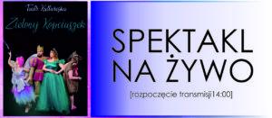 Teatr Kultureska: Zielony Kopciuszek – spektakl na żywo (bez publiczności).             -fotorelacja
