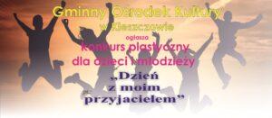 """Konkurs plastyczny dla dzieci i młodzieży pt. """"dzień z moim przyjacielem""""."""